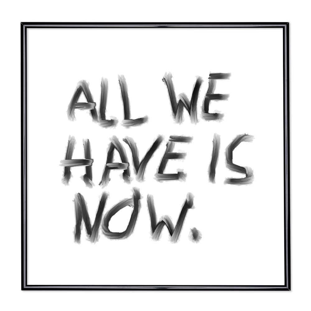 Marco con el lema - All We Have Is Now