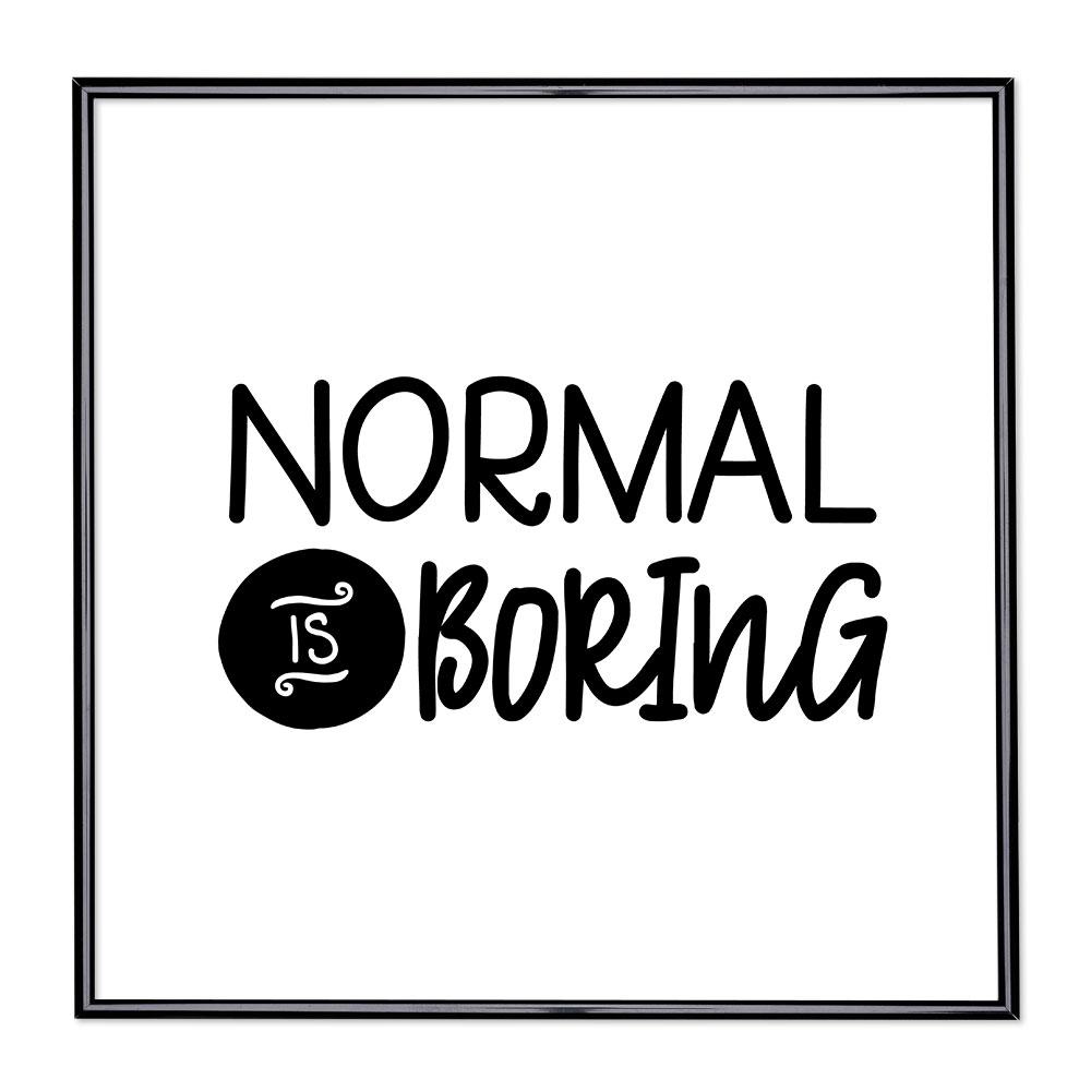 Marco con el lema - Normal is Boring 1