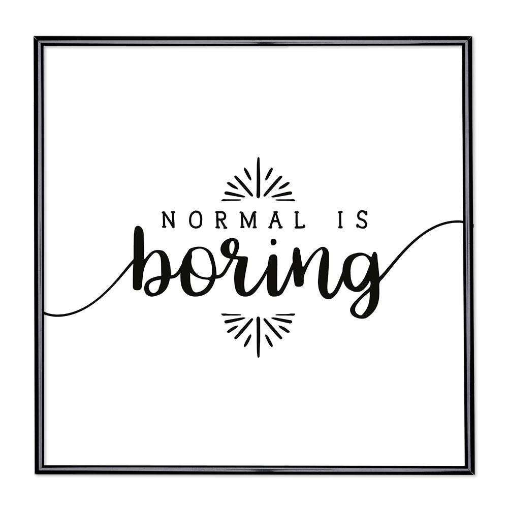 Marco con el lema - Normal is Boring 2