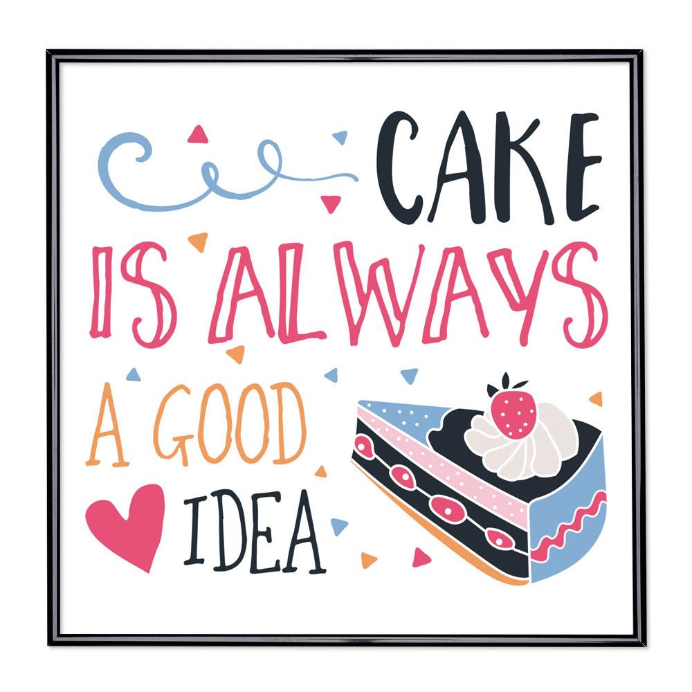 Marco con el lema - Cake Is Always A Good Idea