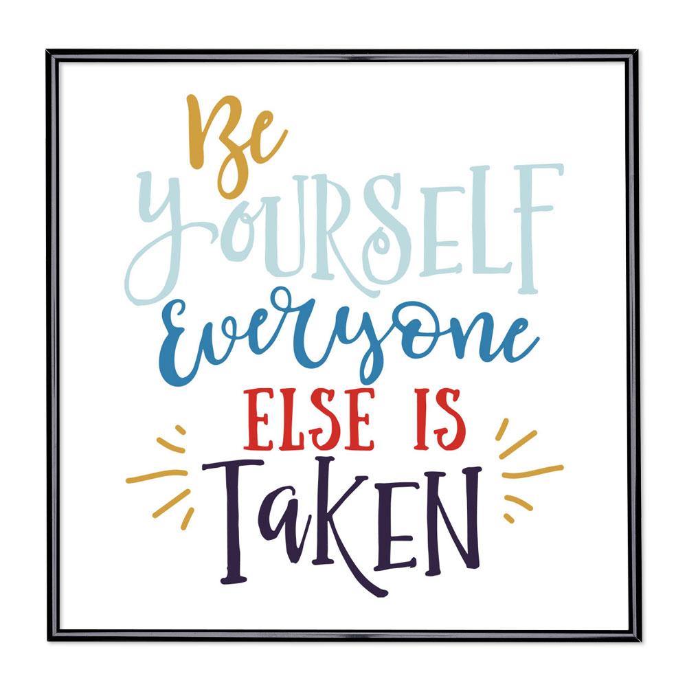Marco con el lema - Be Yourself Everyone Else is Taken