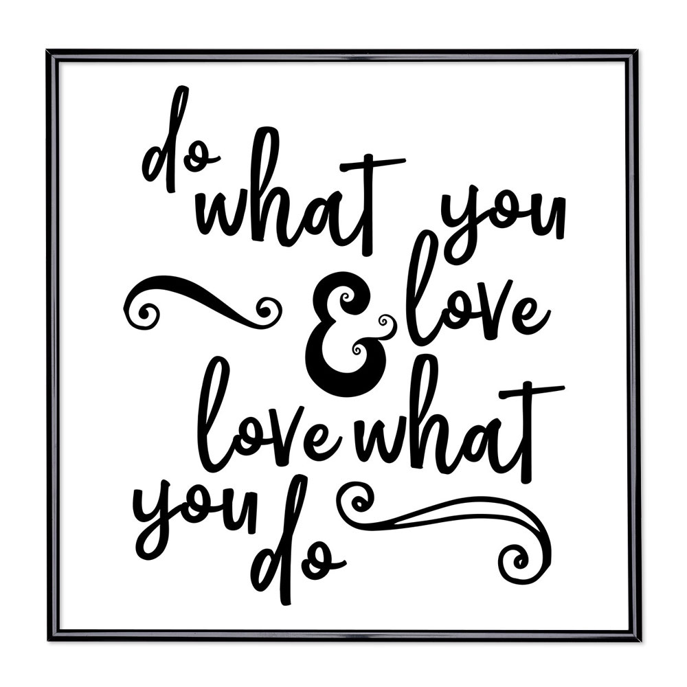 Marco con el lema - Do What You Love And Love What You Do