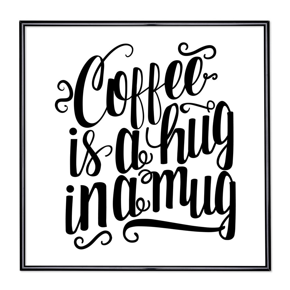 Marco con el lema - Coffee Is A Hug In A Mug