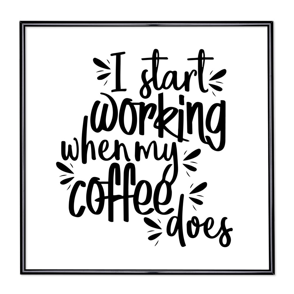 Marco con el lema - I Start Working When My Coffee Does
