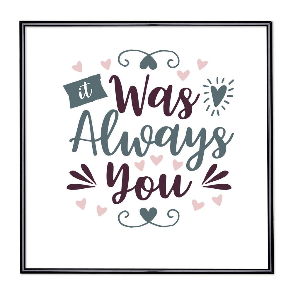 Marco con el lema - It Was Always You