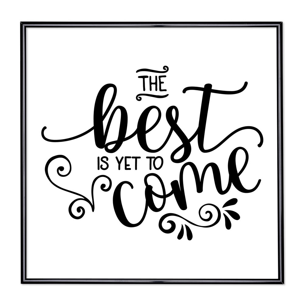 Marco con el lema - The Best Is Yet To Come
