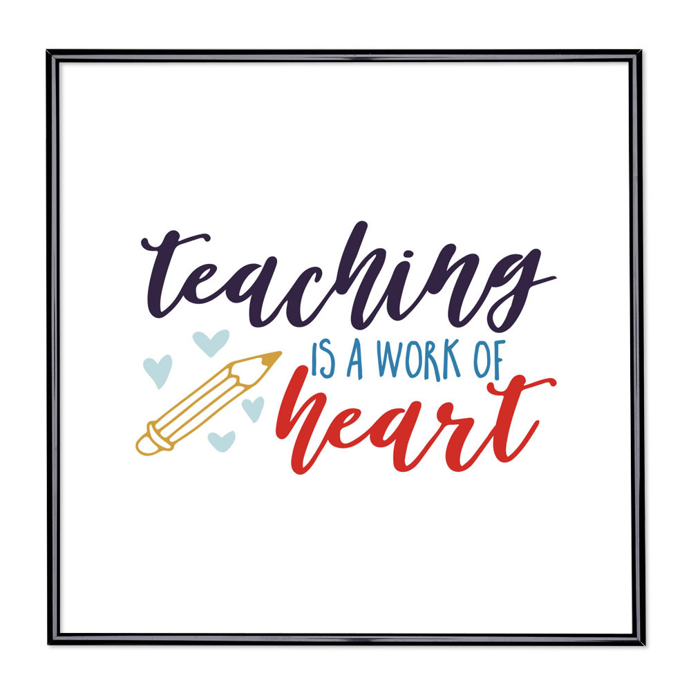 Marco con el lema - Teaching Is A Work Of Heart